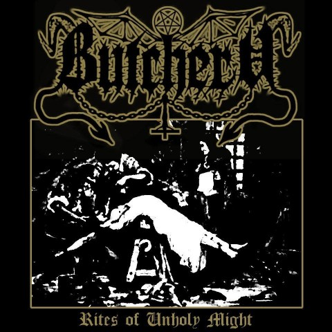 BUTCHERY - Rites of Unholy Might