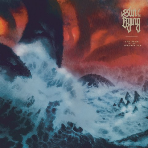 SUN OF THE DYING - The Roar Of The Furious Sea