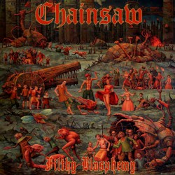 CHAINSAW - Filthy Blasphemy