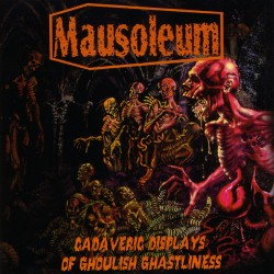 MAUSOLEUM - Cadaveric Displays Of Ghoulish Ghastliness