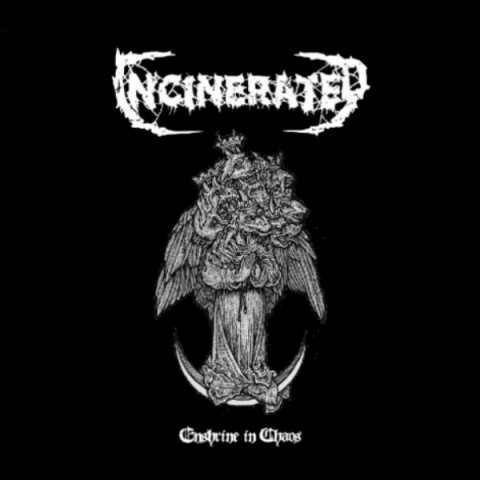 INCINERATED - Enshrine In Chaos