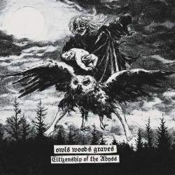 OWLS WOODS GRAVES - Citizenship of the Abyss