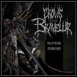 CROWS OVER BRAVELLIR - Spells of the Dead / Into Kingly Death
