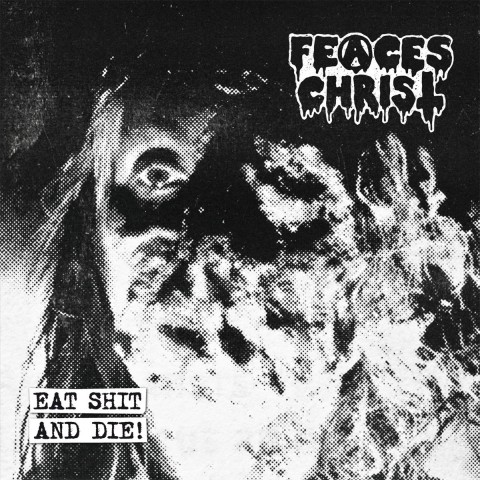FEACES CHRIST - Eat Shit and Die!