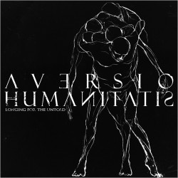 AVERSIO HUMANITATIS - Longing for the Untold
