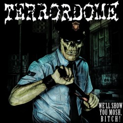 TERRORDOME - We'll Show You Mosh Bitch