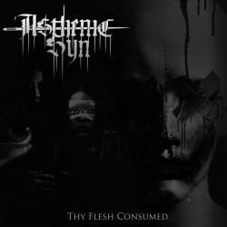 ASTHENIC SYN - Thy Flesh Consumed