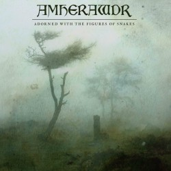 AMHERAWDR - Adorned With The Figures Of Snakes