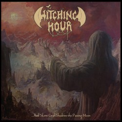 WITCHING HOUR - ...and Silent Grief Shadows The Passing Moon